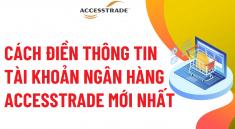 them-tai-khoan-ngan-hang-vao-accesstrade