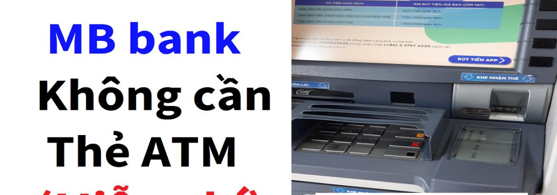 rut-tien-mb-bank-khong-can-the-atm