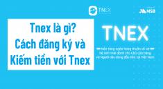 tnex-la-gi-cach-dang-ky-tnex-kiem-tien-voi-tnex
