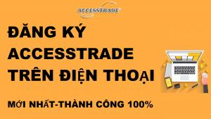 cách-dang-ky-accesstrade-tren-dien-thoai